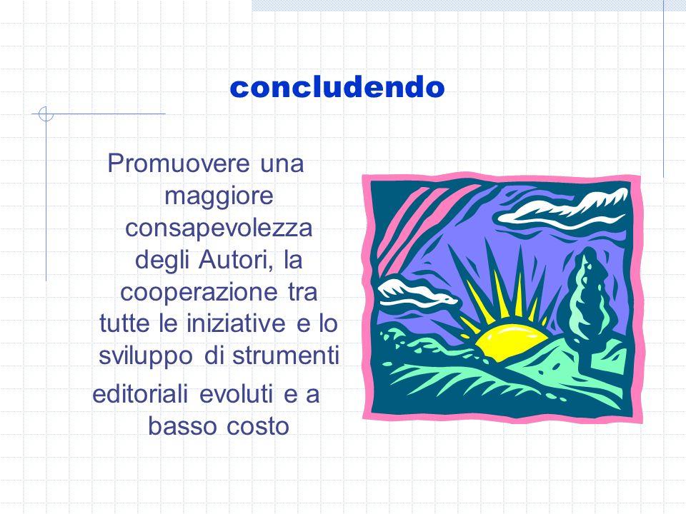 concludendo Promuovere una maggiore consapevolezza degli Autori, la cooperazione tra tutte le iniziative e lo sviluppo di strumenti editoriali evoluti e a basso costo