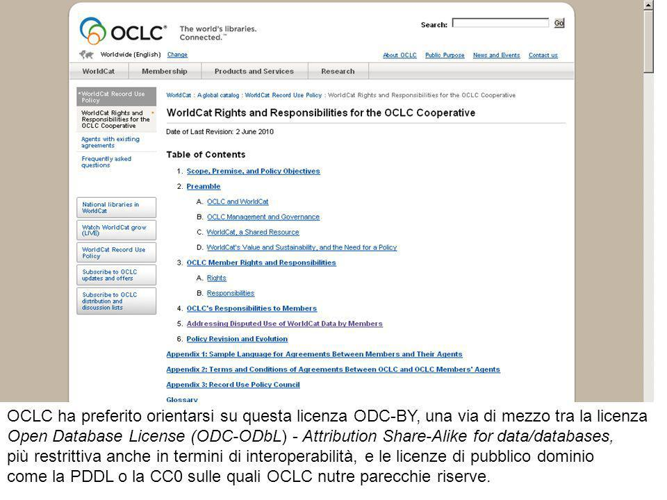 OCLC ha preferito orientarsi su questa licenza ODC-BY, una via di mezzo tra la licenza Open Database License (ODC-ODbL) - Attribution Share-Alike for