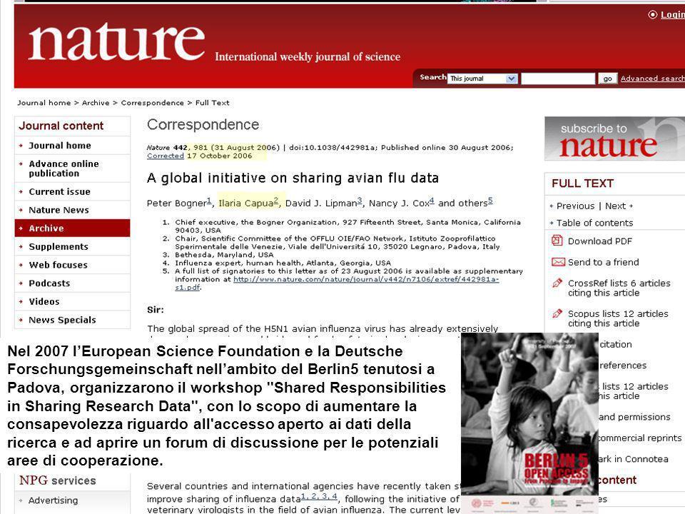 Nel 2007 lEuropean Science Foundation e la Deutsche Forschungsgemeinschaft nellambito del Berlin5 tenutosi a Padova, organizzarono il workshop Shared Responsibilities in Sharing Research Data , con lo scopo di aumentare la consapevolezza riguardo all accesso aperto ai dati della ricerca e ad aprire un forum di discussione per le potenziali aree di cooperazione.
