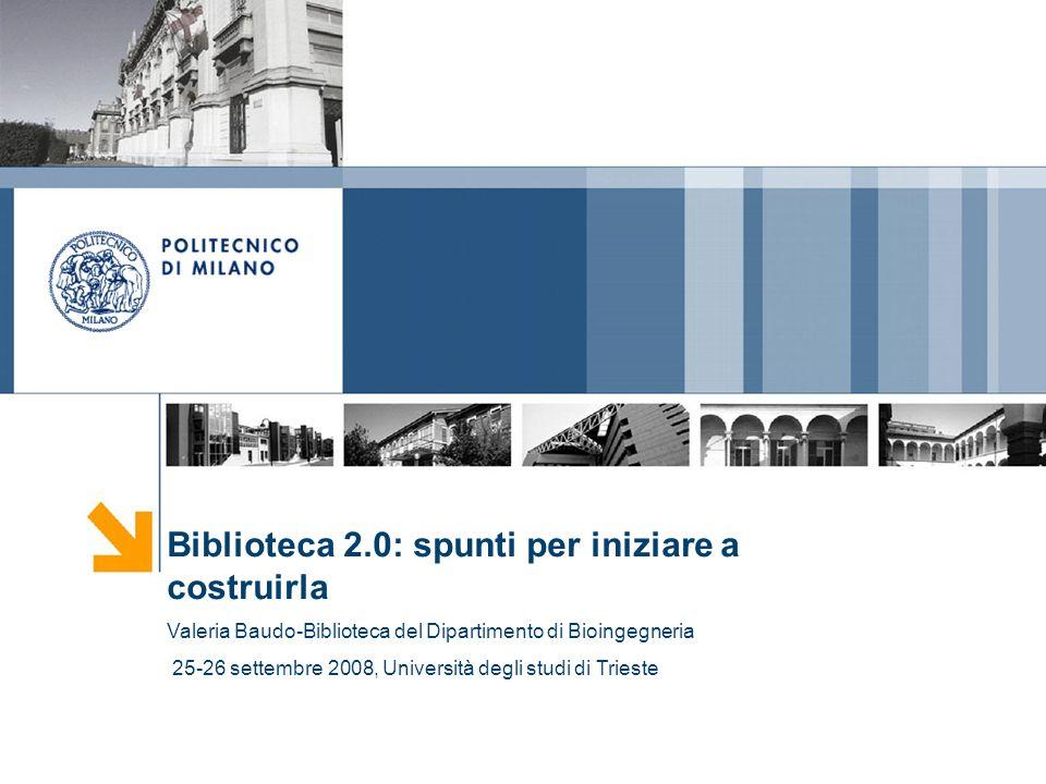 Biblioteca 2.0: spunti per iniziare a costruirla Valeria Baudo-Biblioteca del Dipartimento di Bioingegneria 25-26 settembre 2008, Università degli stu