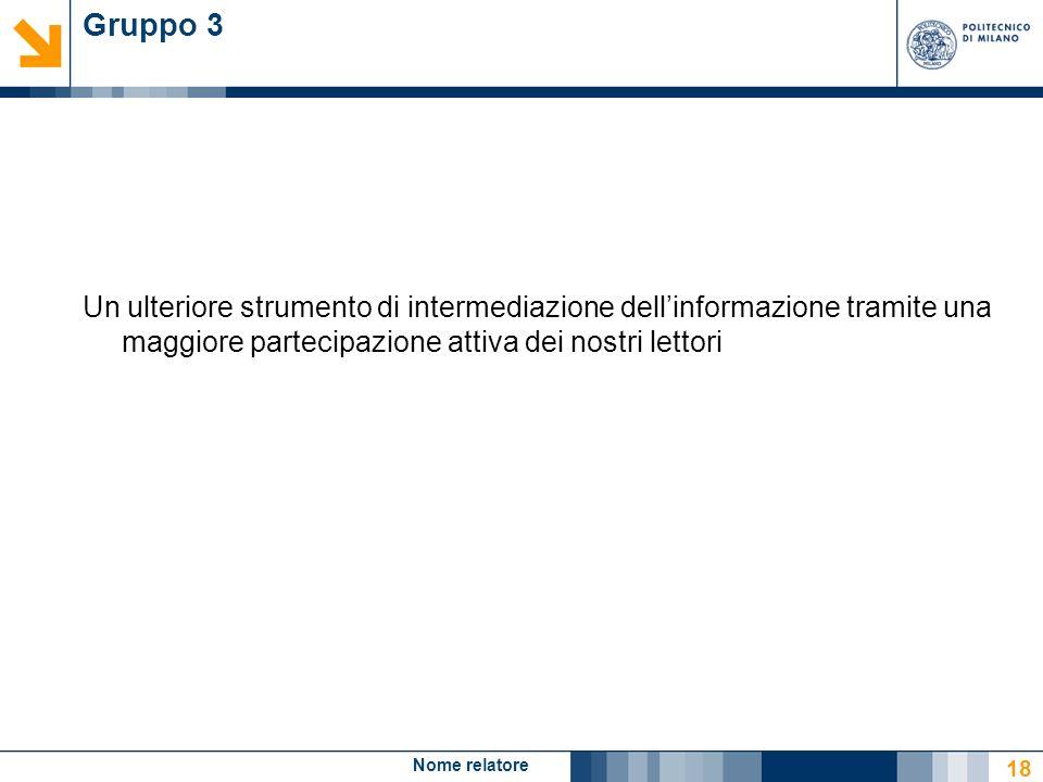 Nome relatore 18 Gruppo 3 Un ulteriore strumento di intermediazione dellinformazione tramite una maggiore partecipazione attiva dei nostri lettori