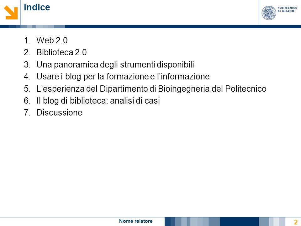 Nome relatore 2 Indice 1.Web 2.0 2.Biblioteca 2.0 3.Una panoramica degli strumenti disponibili 4.Usare i blog per la formazione e linformazione 5.Lesp