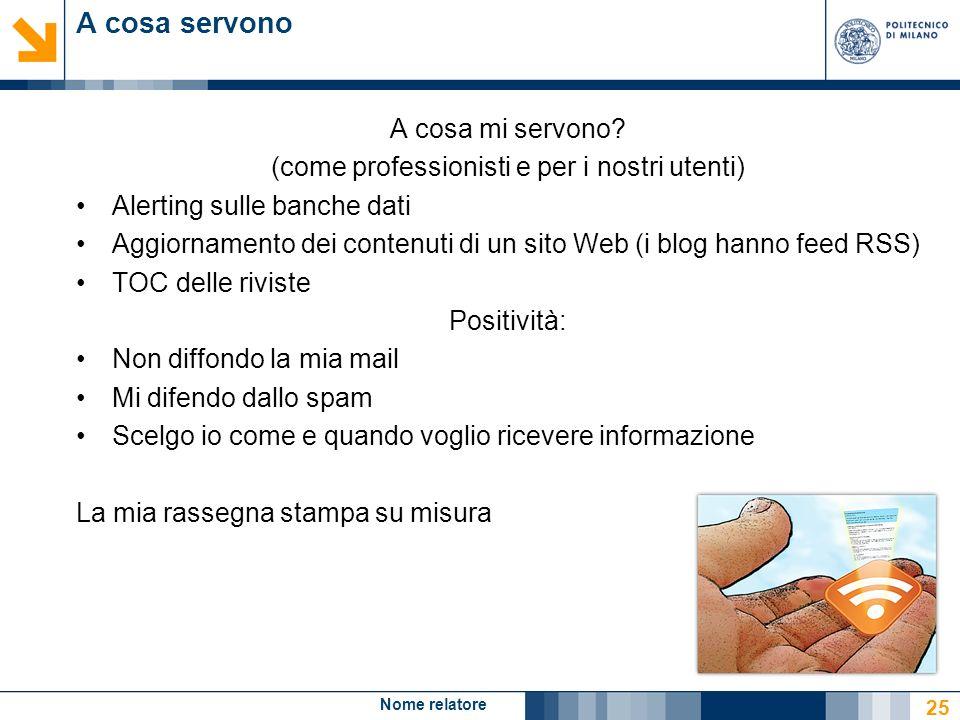 Nome relatore 25 A cosa servono A cosa mi servono? (come professionisti e per i nostri utenti) Alerting sulle banche dati Aggiornamento dei contenuti