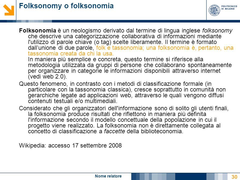 Nome relatore 30 Folksonomy o folksonomia Folksonomia è un neologismo derivato dal termine di lingua inglese folksonomy che descrive una categorizzazi