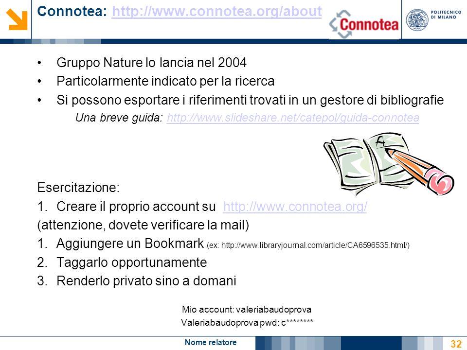 Nome relatore 32 Connotea: http://www.connotea.org/abouthttp://www.connotea.org/about Gruppo Nature lo lancia nel 2004 Particolarmente indicato per la