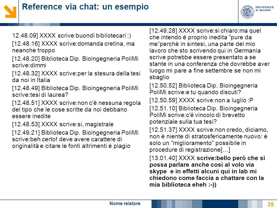 Nome relatore 39 Reference via chat: un esempio 12.48.09] XXXX scrive:buondì bibliotecari :) [12.48.16] XXXX scrive:domanda cretina, ma neanche troppo