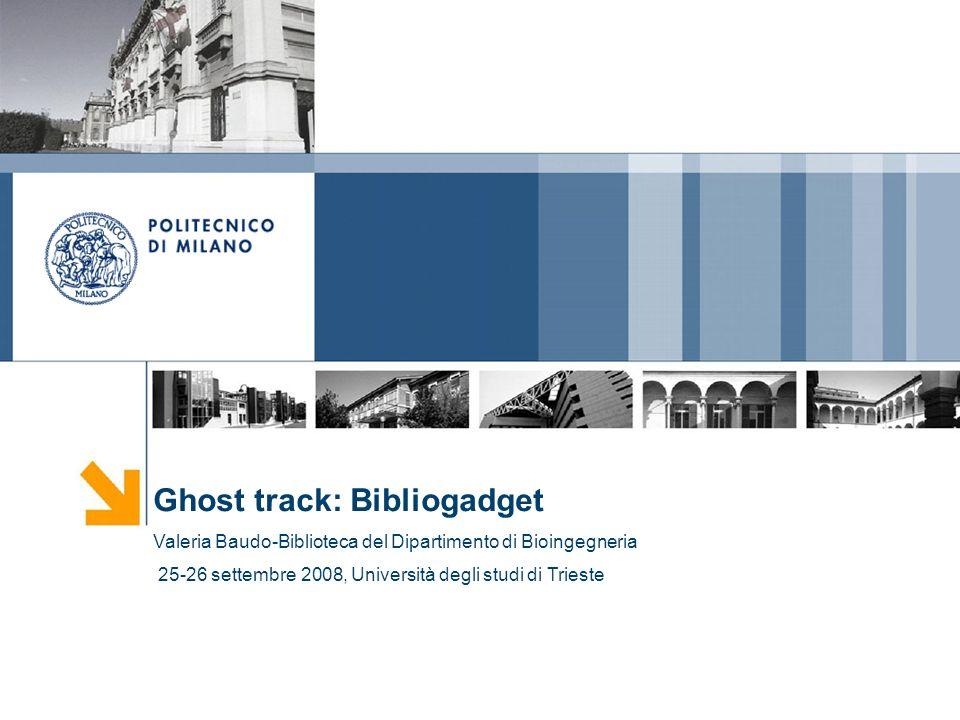 Ghost track: Bibliogadget Valeria Baudo-Biblioteca del Dipartimento di Bioingegneria 25-26 settembre 2008, Università degli studi di Trieste