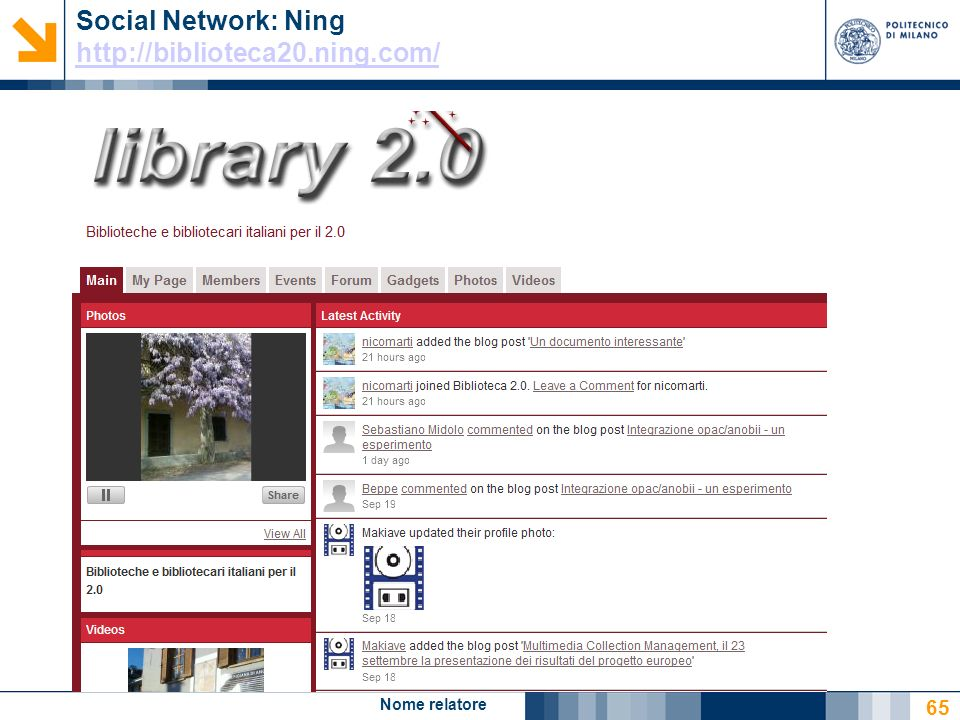 Nome relatore 65 Social Network: Ning http://biblioteca20.ning.com/ http://biblioteca20.ning.com/