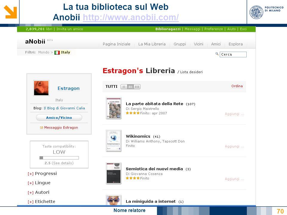 Nome relatore 70 La tua biblioteca sul Web Anobii http://www.anobii.com/http://www.anobii.com/
