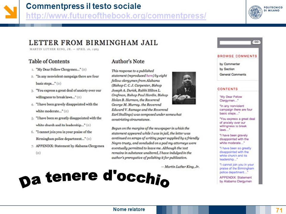 Nome relatore 71 Commentpress il testo sociale http://www.futureofthebook.org/commentpress/ http://www.futureofthebook.org/commentpress/