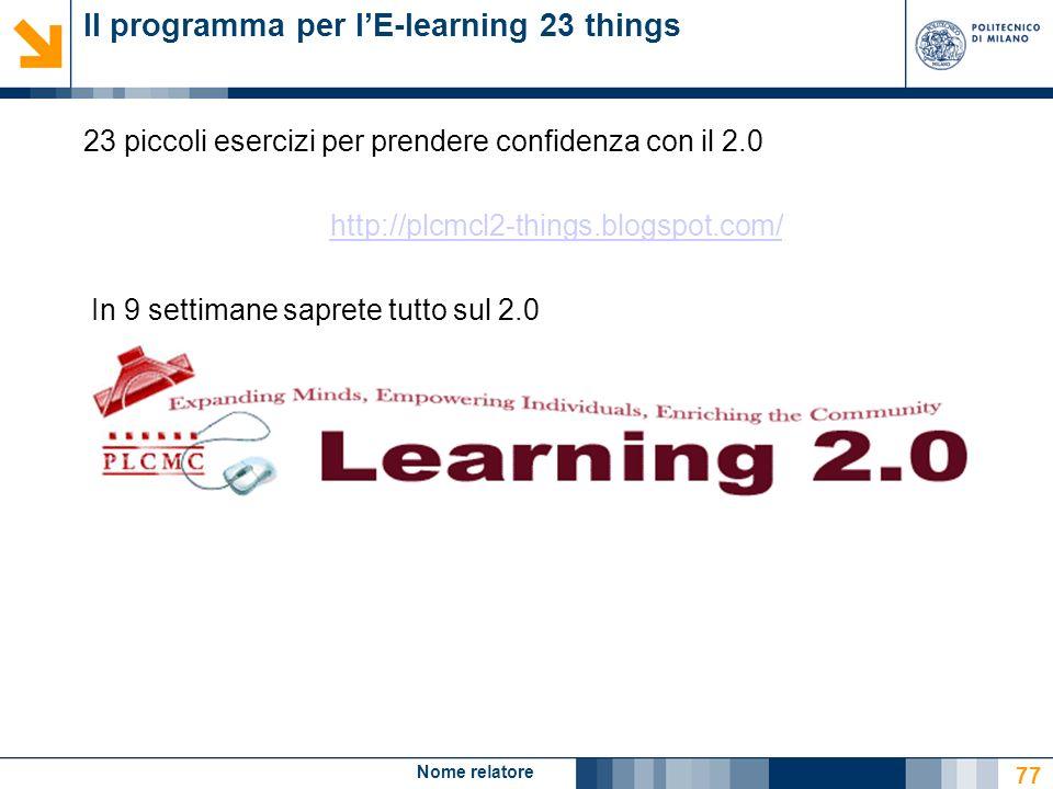 Nome relatore 77 Il programma per lE-learning 23 things 23 piccoli esercizi per prendere confidenza con il 2.0 http://plcmcl2-things.blogspot.com/ In