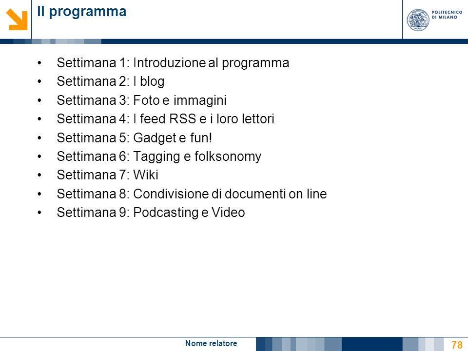 Nome relatore 78 Il programma Settimana 1: Introduzione al programma Settimana 2: I blog Settimana 3: Foto e immagini Settimana 4: I feed RSS e i loro