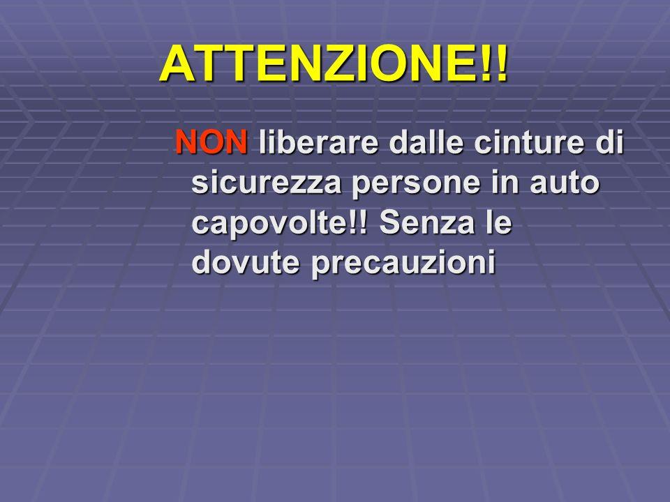 ATTENZIONE!! NON liberare dalle cinture di sicurezza persone in auto capovolte!! Senza le dovute precauzioni