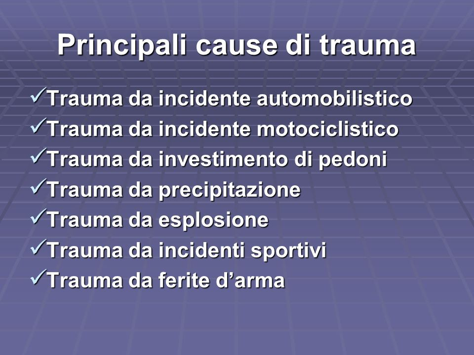 Principali cause di trauma Trauma da incidente automobilistico Trauma da incidente automobilistico Trauma da incidente motociclistico Trauma da incide