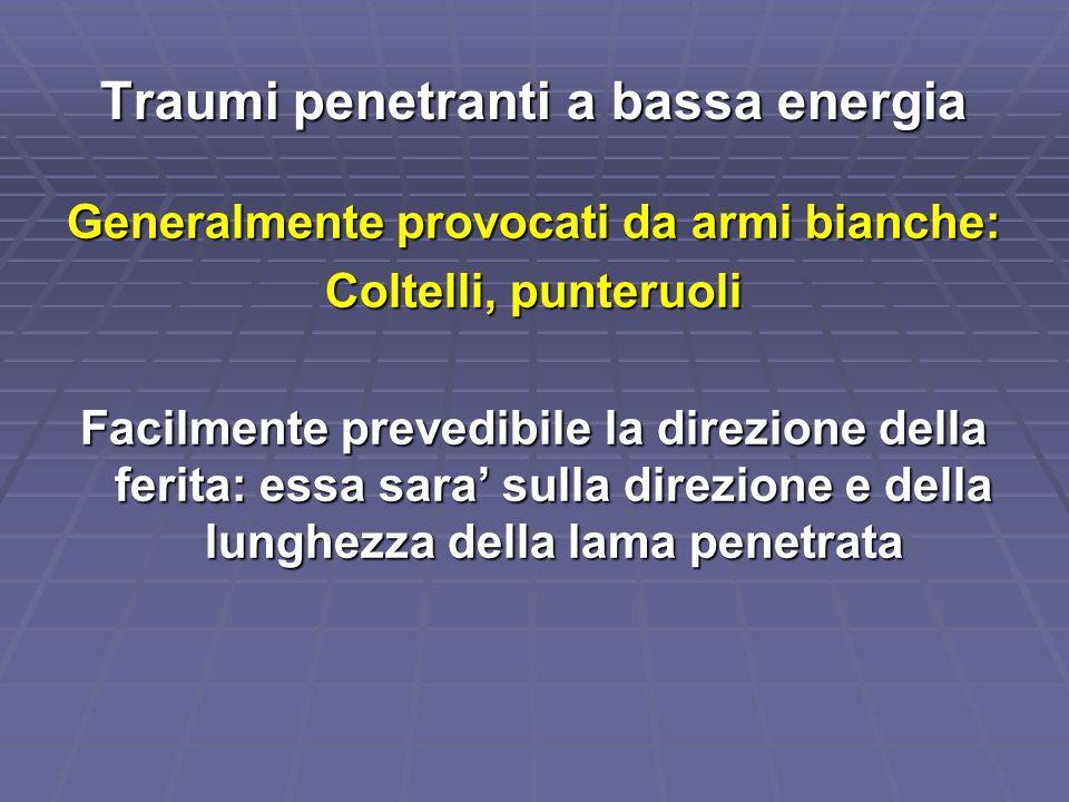 Traumi penetranti a bassa energia Generalmente provocati da armi bianche: Coltelli, punteruoli Facilmente prevedibile la direzione della ferita: essa