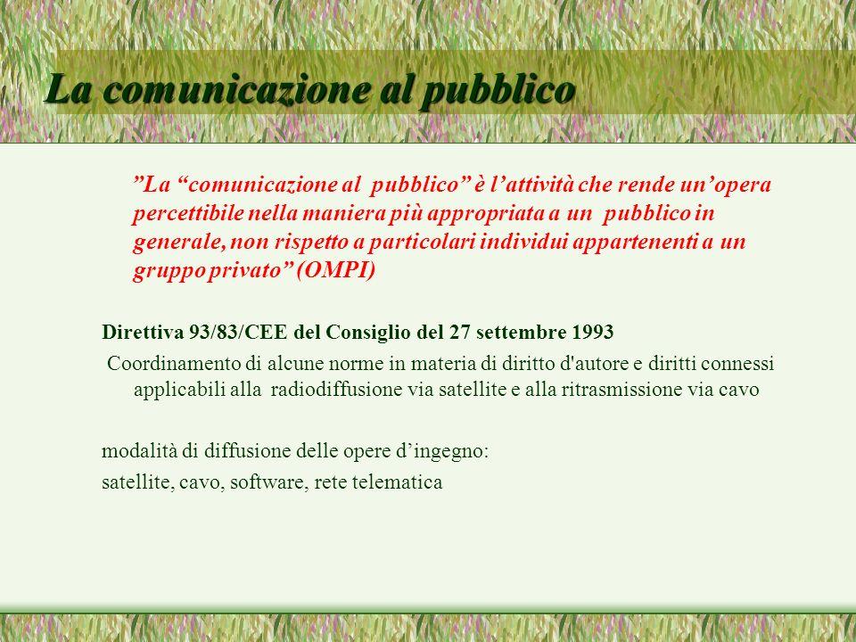 La comunicazione al pubblico La comunicazione al pubblico è lattività che rende unopera percettibile nella maniera più appropriata a un pubblico in ge