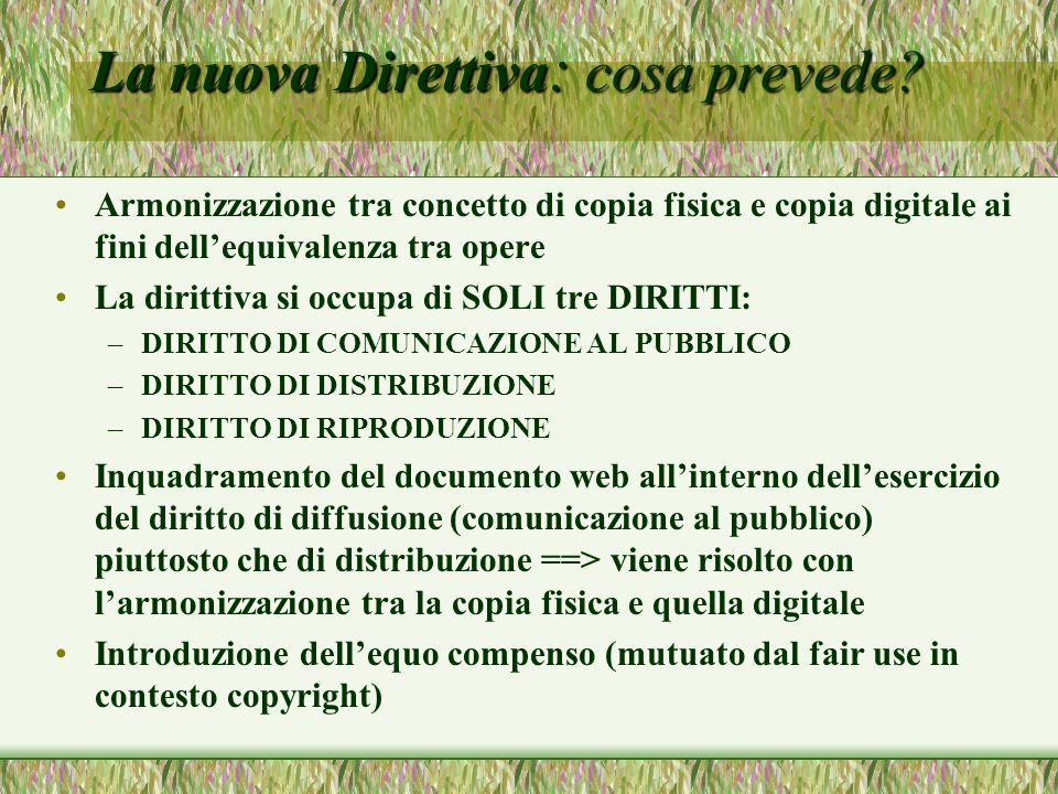 La nuova Direttiva : cosa prevede? Armonizzazione tra concetto di copia fisica e copia digitale ai fini dellequivalenza tra opere La dirittiva si occu