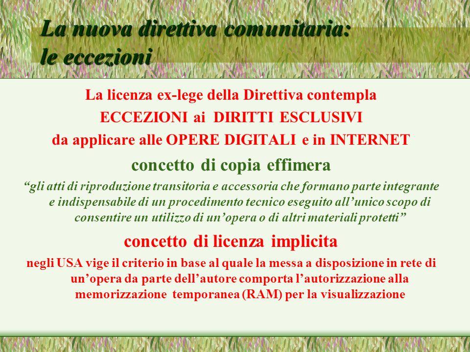 La nuova direttiva comunitaria: le eccezioni La licenza ex-lege della Direttiva contempla ECCEZIONI ai DIRITTI ESCLUSIVI da applicare alle OPERE DIGIT