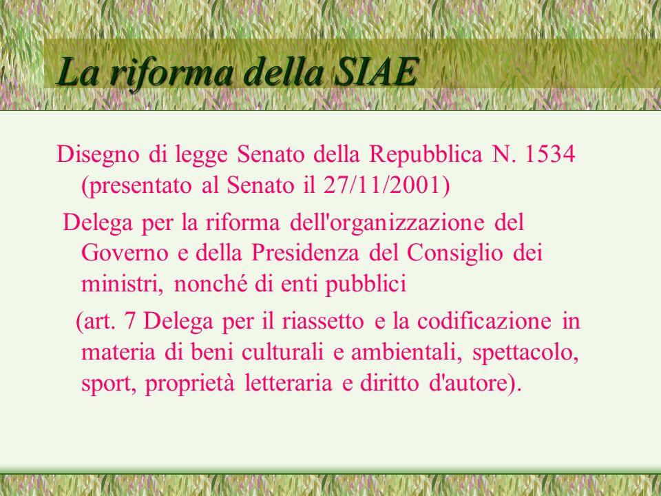 La riforma della SIAE Disegno di legge Senato della Repubblica N. 1534 (presentato al Senato il 27/11/2001) Delega per la riforma dell'organizzazione