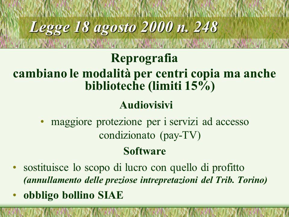 Legge 18 agosto 2000 n. 248 Reprografia cambiano le modalità per centri copia ma anche biblioteche (limiti 15%) Audiovisivi maggiore protezione per i