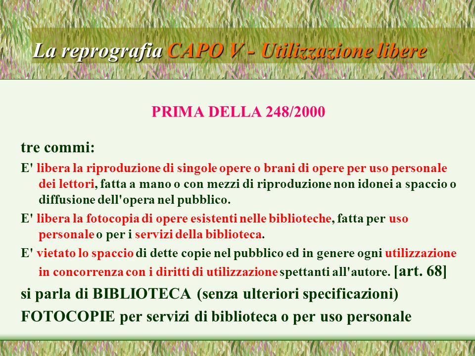 La reprografia CAPO V - Utilizzazione libere tre commi: E' libera la riproduzione di singole opere o brani di opere per uso personale dei lettori, fat