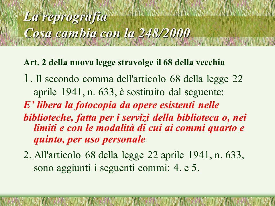 La reprografia Cosa cambia con la 248/2000 Art. 2 della nuova legge stravolge il 68 della vecchia 1. Il secondo comma dell'articolo 68 della legge 22