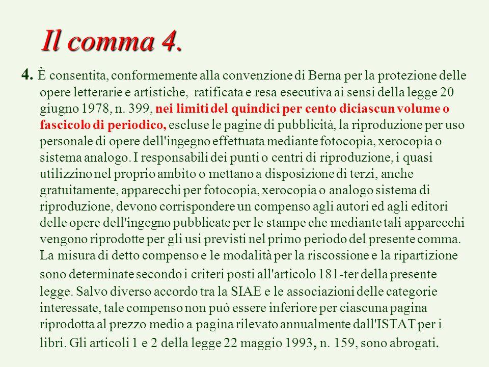 Il comma 4. 4. È consentita, conformemente alla convenzione di Berna per la protezione delle opere letterarie e artistiche, ratificata e resa esecutiv