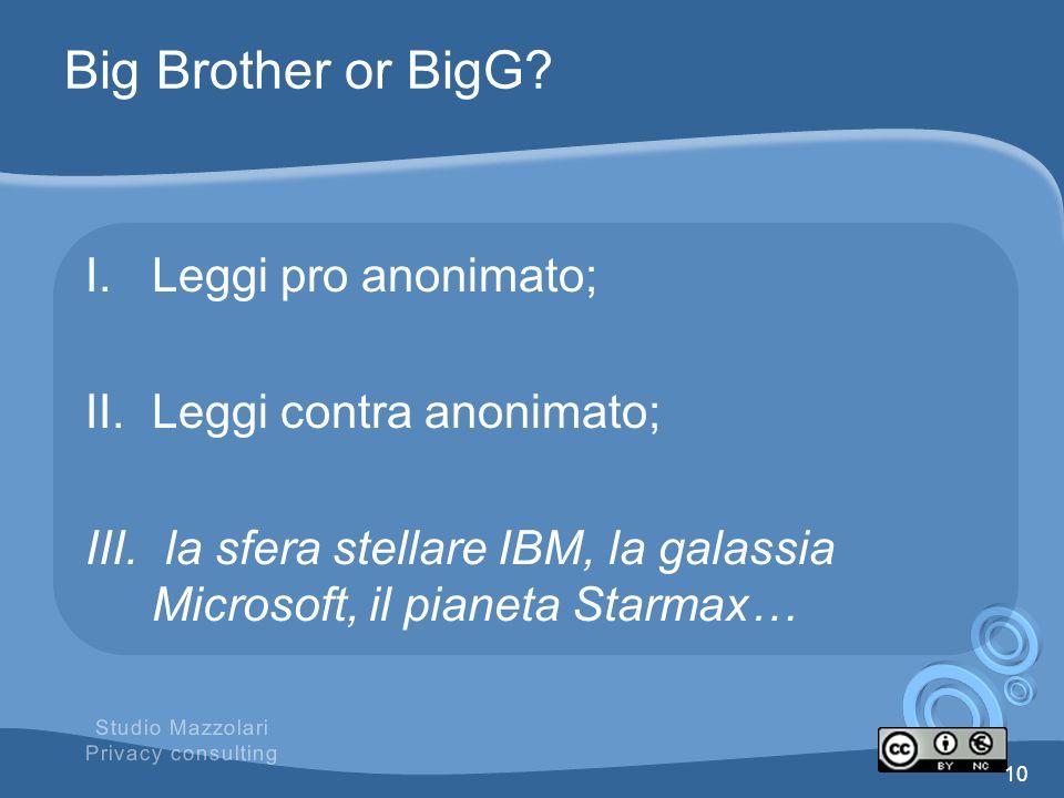 Big Brother or BigG? I.Leggi pro anonimato; II.Leggi contra anonimato; III. la sfera stellare IBM, la galassia Microsoft, il pianeta Starmax… 10 Studi
