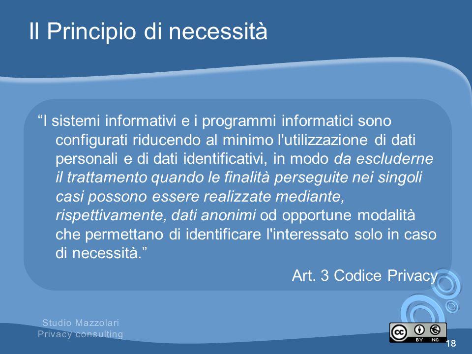Il Principio di necessità I sistemi informativi e i programmi informatici sono configurati riducendo al minimo l'utilizzazione di dati personali e di