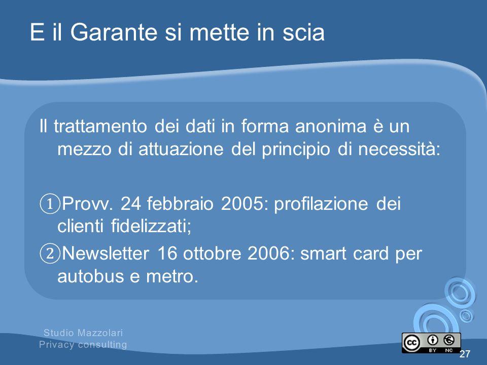 E il Garante si mette in scia Il trattamento dei dati in forma anonima è un mezzo di attuazione del principio di necessità: Provv. 24 febbraio 2005: p