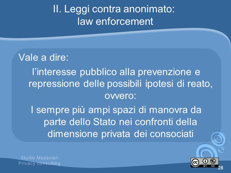 II. Leggi contra anonimato: law enforcement Vale a dire: linteresse pubblico alla prevenzione e repressione delle possibili ipotesi di reato, ovvero: