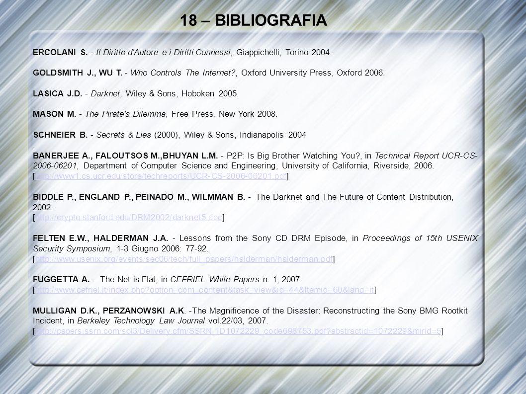 18 – BIBLIOGRAFIA ERCOLANI S. - Il Diritto d'Autore e i Diritti Connessi, Giappichelli, Torino 2004. GOLDSMITH J., WU T. - Who Controls The Internet?,