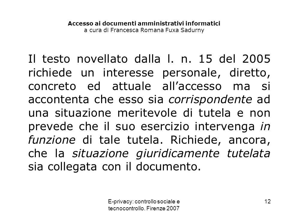 E-privacy: controllo sociale e tecnocontrollo. Firenze 2007 12 Accesso ai documenti amministrativi informatici a cura di Francesca Romana Fuxa Sadurny
