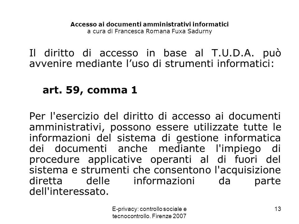 E-privacy: controllo sociale e tecnocontrollo. Firenze 2007 13 Accesso ai documenti amministrativi informatici a cura di Francesca Romana Fuxa Sadurny
