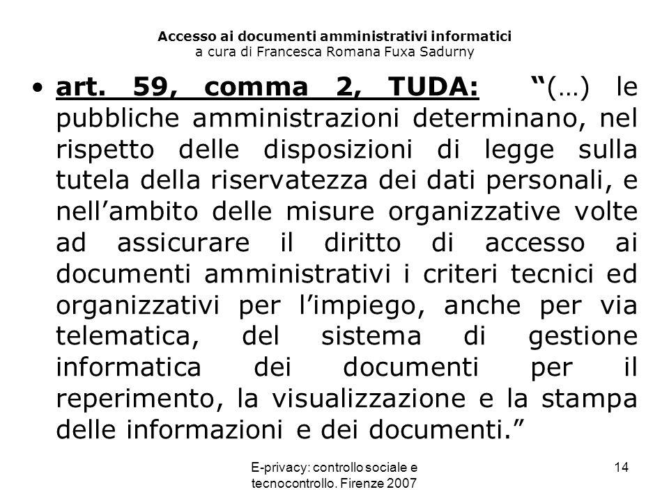 E-privacy: controllo sociale e tecnocontrollo. Firenze 2007 14 Accesso ai documenti amministrativi informatici a cura di Francesca Romana Fuxa Sadurny