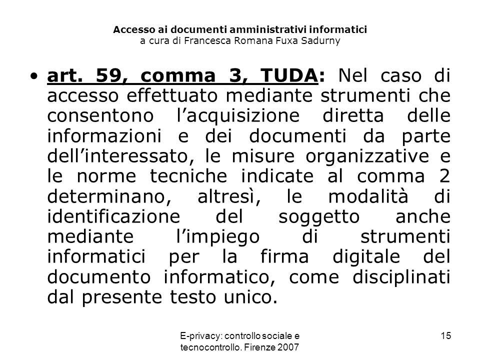 E-privacy: controllo sociale e tecnocontrollo. Firenze 2007 15 Accesso ai documenti amministrativi informatici a cura di Francesca Romana Fuxa Sadurny