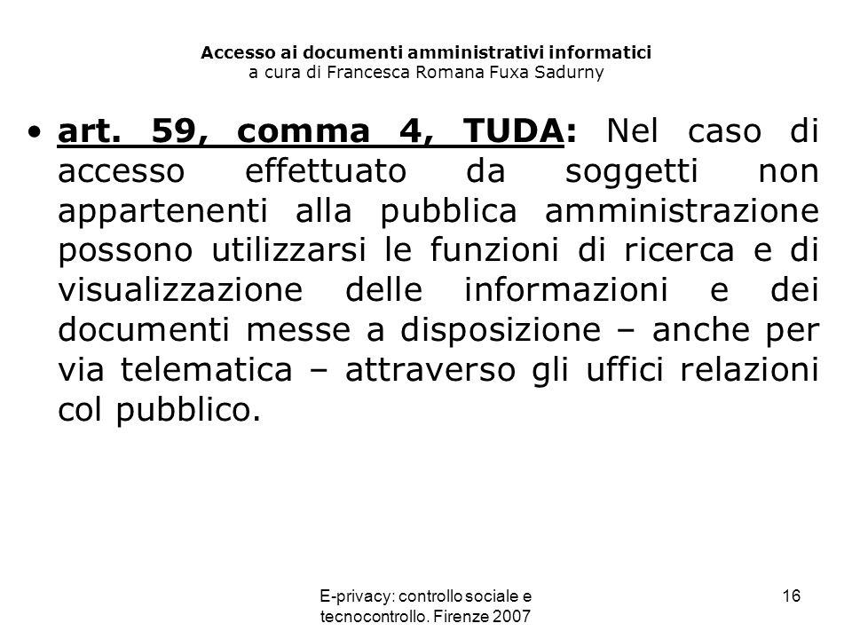 E-privacy: controllo sociale e tecnocontrollo. Firenze 2007 16 Accesso ai documenti amministrativi informatici a cura di Francesca Romana Fuxa Sadurny