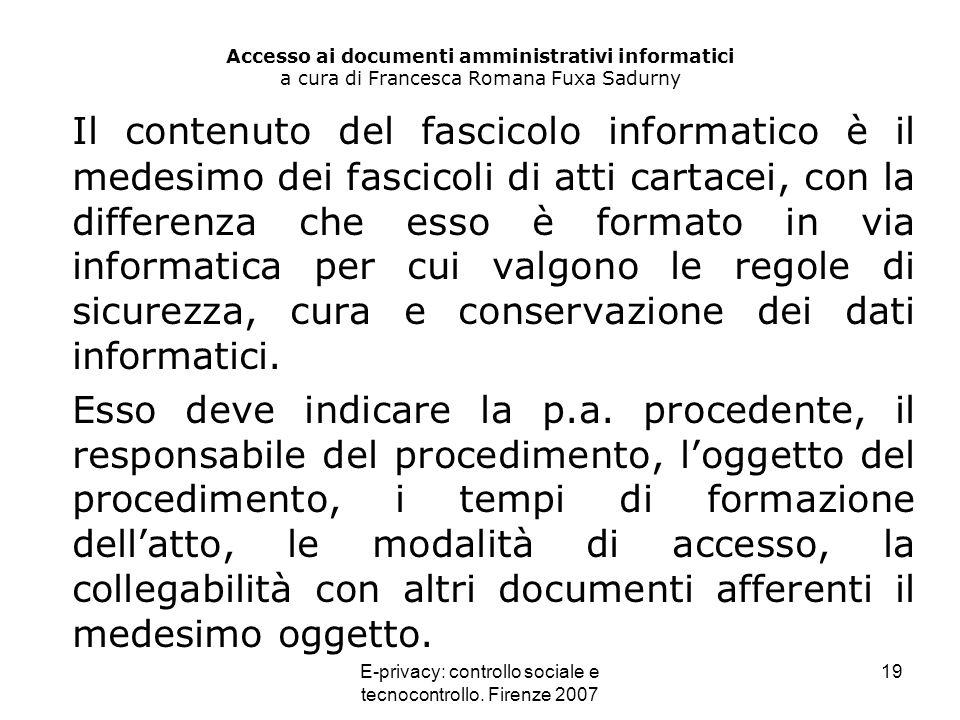 E-privacy: controllo sociale e tecnocontrollo. Firenze 2007 19 Accesso ai documenti amministrativi informatici a cura di Francesca Romana Fuxa Sadurny