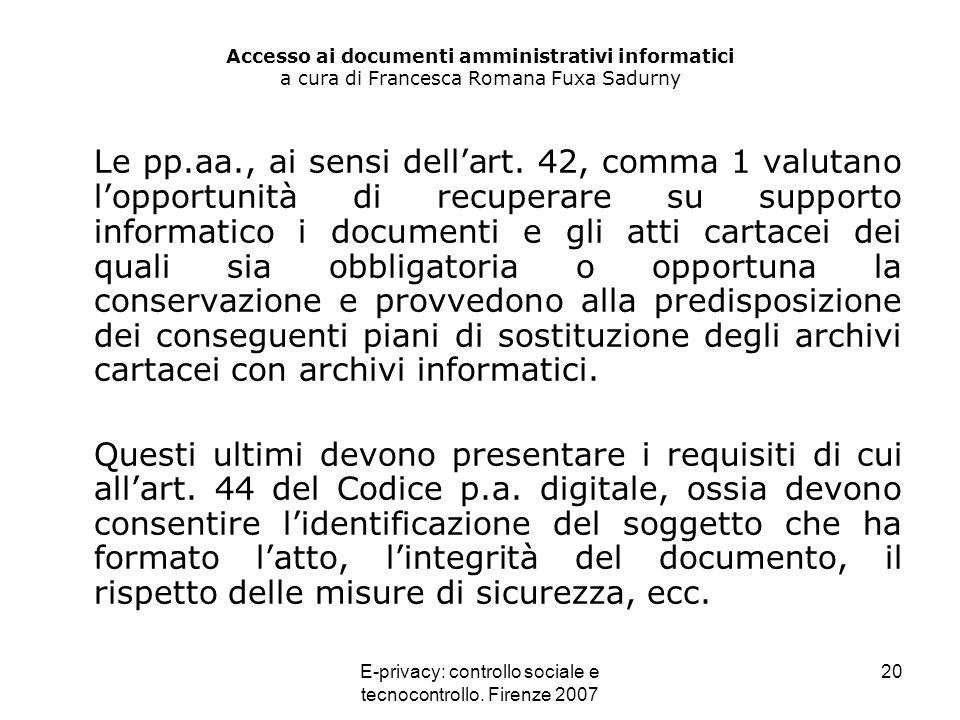E-privacy: controllo sociale e tecnocontrollo. Firenze 2007 20 Accesso ai documenti amministrativi informatici a cura di Francesca Romana Fuxa Sadurny