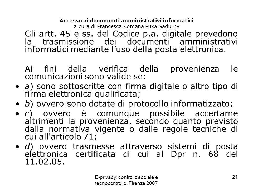E-privacy: controllo sociale e tecnocontrollo. Firenze 2007 21 Accesso ai documenti amministrativi informatici a cura di Francesca Romana Fuxa Sadurny