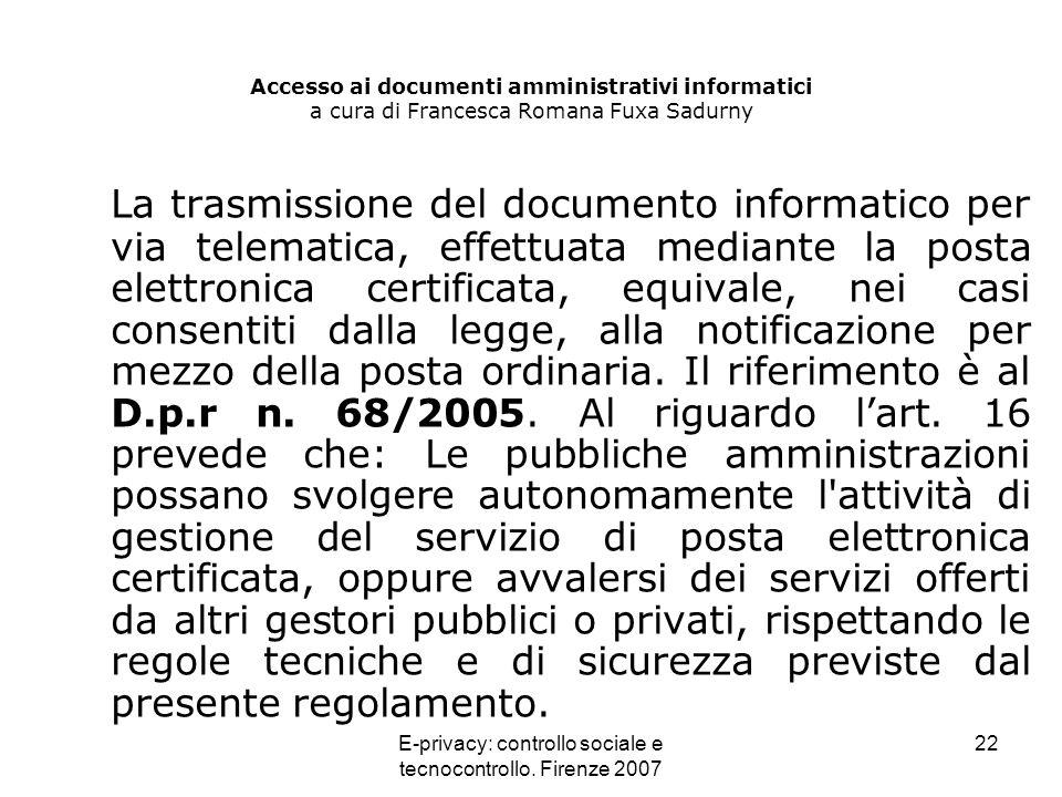 E-privacy: controllo sociale e tecnocontrollo. Firenze 2007 22 Accesso ai documenti amministrativi informatici a cura di Francesca Romana Fuxa Sadurny