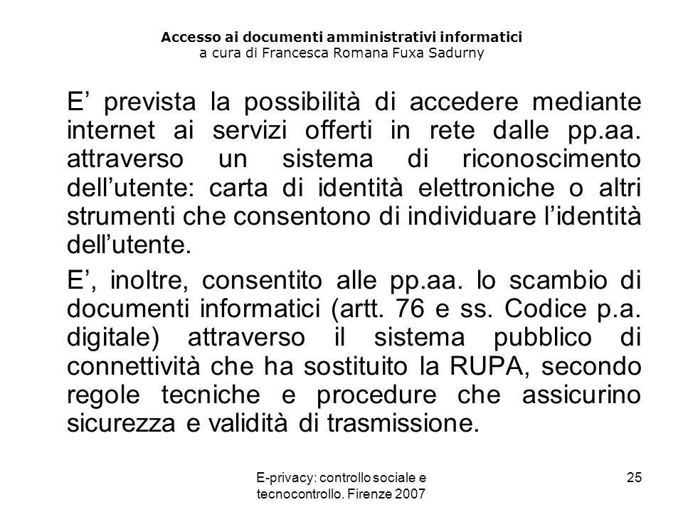 E-privacy: controllo sociale e tecnocontrollo. Firenze 2007 25 Accesso ai documenti amministrativi informatici a cura di Francesca Romana Fuxa Sadurny