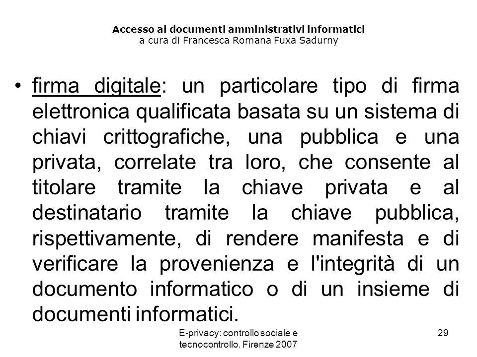 E-privacy: controllo sociale e tecnocontrollo. Firenze 2007 29 Accesso ai documenti amministrativi informatici a cura di Francesca Romana Fuxa Sadurny