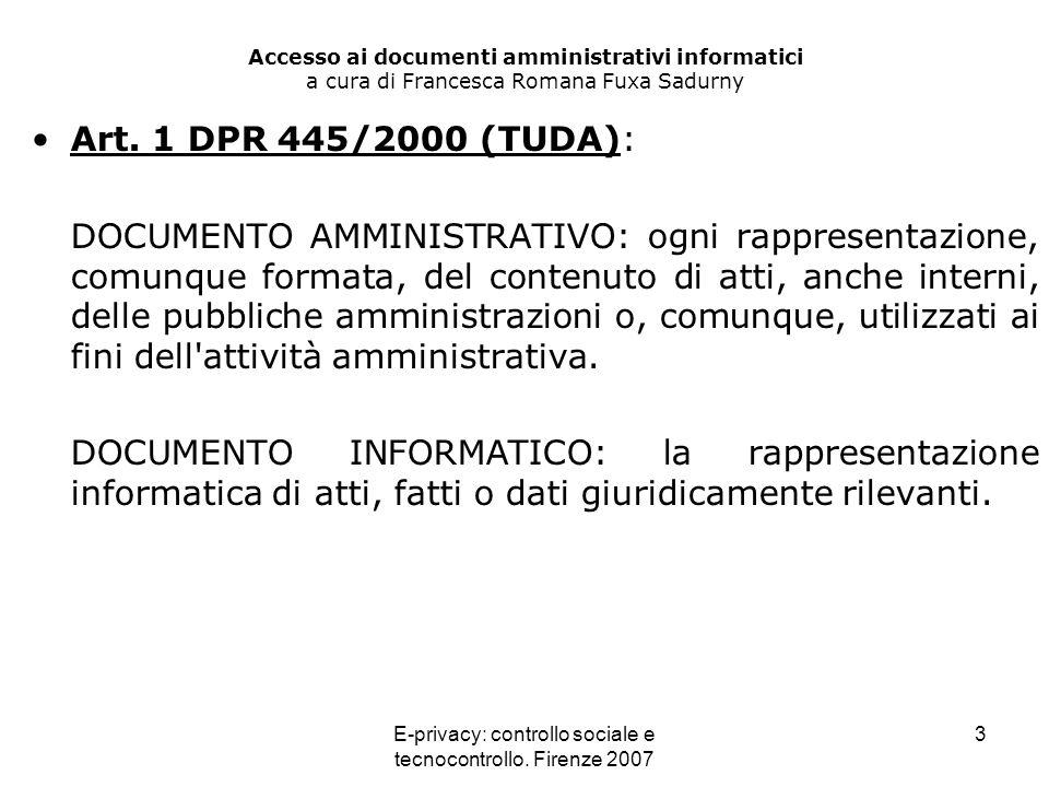 E-privacy: controllo sociale e tecnocontrollo. Firenze 2007 3 Accesso ai documenti amministrativi informatici a cura di Francesca Romana Fuxa Sadurny