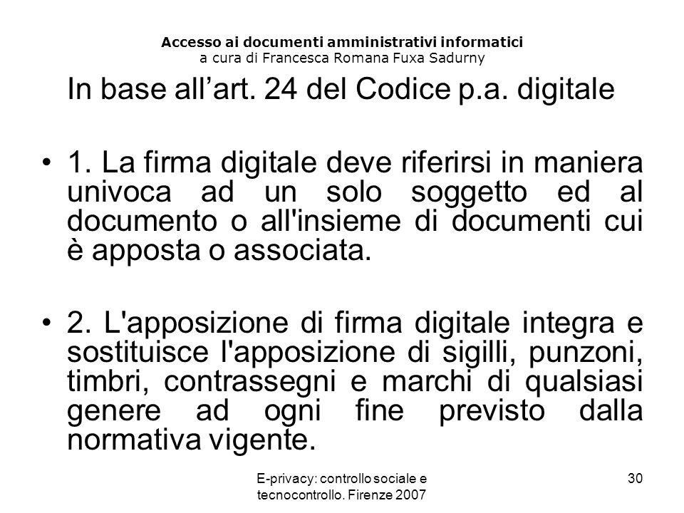 E-privacy: controllo sociale e tecnocontrollo. Firenze 2007 30 Accesso ai documenti amministrativi informatici a cura di Francesca Romana Fuxa Sadurny