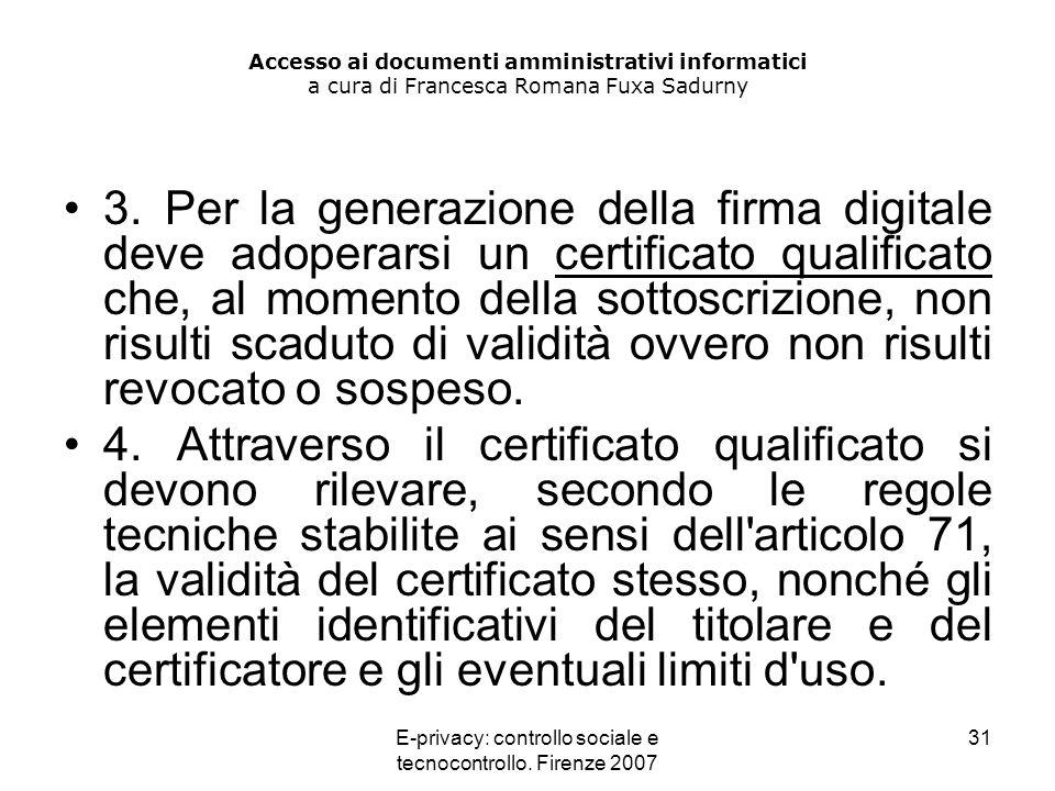 E-privacy: controllo sociale e tecnocontrollo. Firenze 2007 31 Accesso ai documenti amministrativi informatici a cura di Francesca Romana Fuxa Sadurny