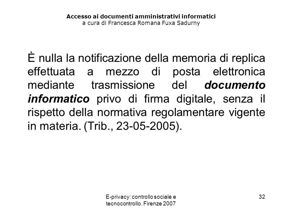 E-privacy: controllo sociale e tecnocontrollo. Firenze 2007 32 Accesso ai documenti amministrativi informatici a cura di Francesca Romana Fuxa Sadurny