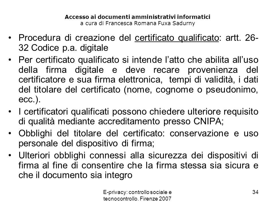 E-privacy: controllo sociale e tecnocontrollo. Firenze 2007 34 Accesso ai documenti amministrativi informatici a cura di Francesca Romana Fuxa Sadurny