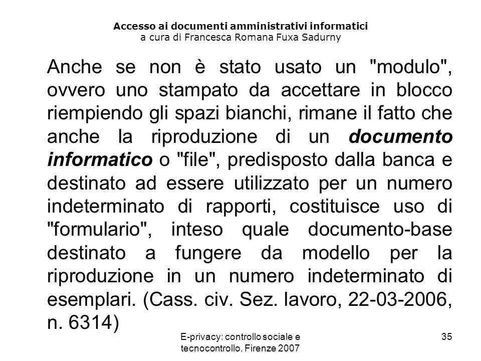 E-privacy: controllo sociale e tecnocontrollo. Firenze 2007 35 Accesso ai documenti amministrativi informatici a cura di Francesca Romana Fuxa Sadurny