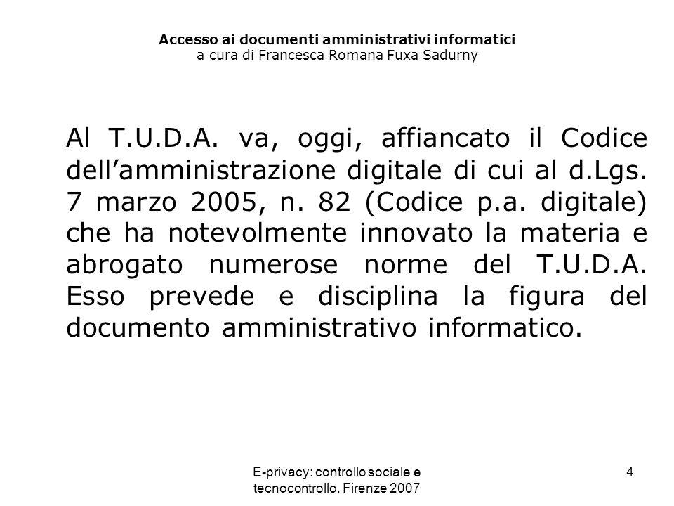 E-privacy: controllo sociale e tecnocontrollo. Firenze 2007 4 Accesso ai documenti amministrativi informatici a cura di Francesca Romana Fuxa Sadurny